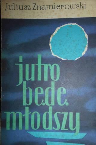 Jutro będę młodszy - Juliusz Znamierowski