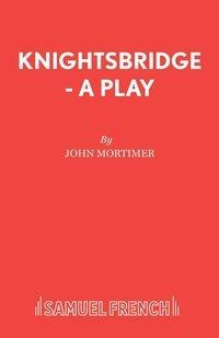 Knightsbridge - A Play John Mortimer